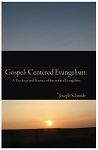 Gospel Centered Evangelism - By Joseph Schmidt