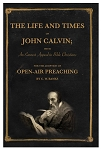 The Life & Times of John Calvin - By C.W. Banks