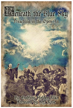 Beneath The Blue Sky: Preaching in the Open-Air by Godfrey Holde